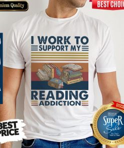 Good I Work To Support My Reading Addiction Vintage Shirt