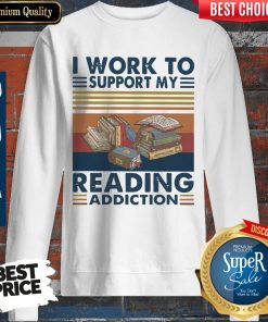 Good I Work To Support My Reading Addiction Vintage Sweatshirt