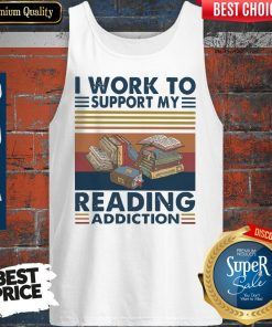Good I Work To Support My Reading Addiction Vintage Tank Top