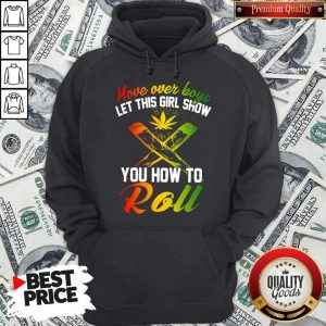 Good Move Over Boys Let This Girl Show You How To Roll Hoodie