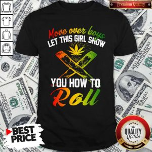 Good Move Over Boys Let This Girl Show You How To Roll Shirt