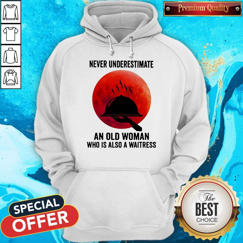 Good Never Underestimate An Old Woman Who Is Also A Waitress Moon Hoodie