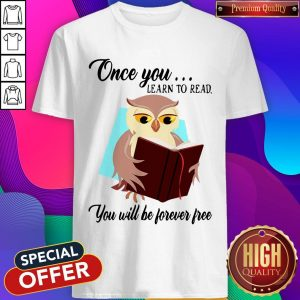 Good Owl Once You Learn To Read You Will Be Forever Free Shirt