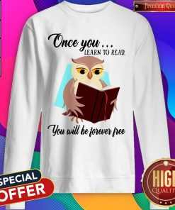 Good Owl Once You Learn To Read You Will Be Forever Free Sweatshirt