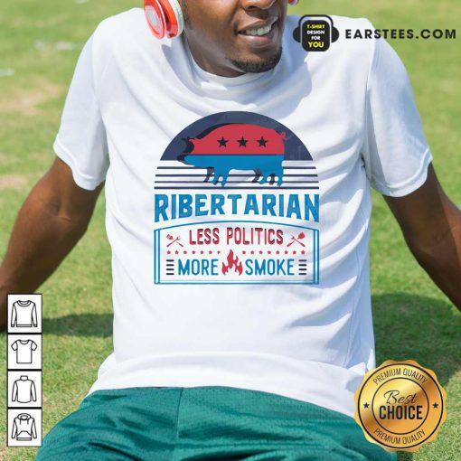 Good Ribertarian Less Politics More Smoke BBQ Shirt - Design By Earstees