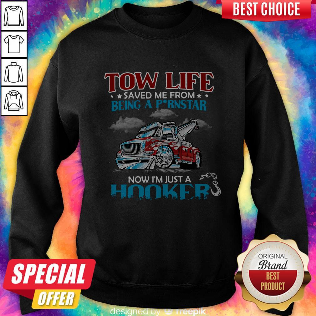 Good Tow Life Saved Me From Being A Pornstar Now I'm Just A Hooker Sweatshirt