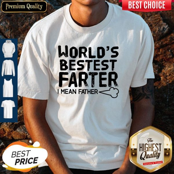 Good World's Bestest Farter I Mean Father Shirt
