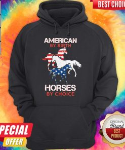 Nice American By Birth Horses By Choice Hoodie