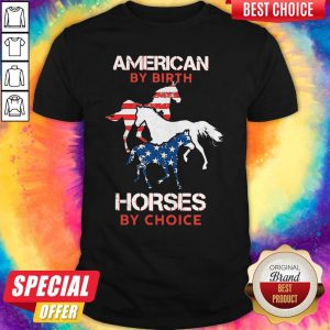Nice American By Birth Horses By Choice Shirt