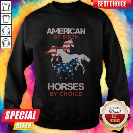Nice American By Birth Horses By Choice Sweatshirt