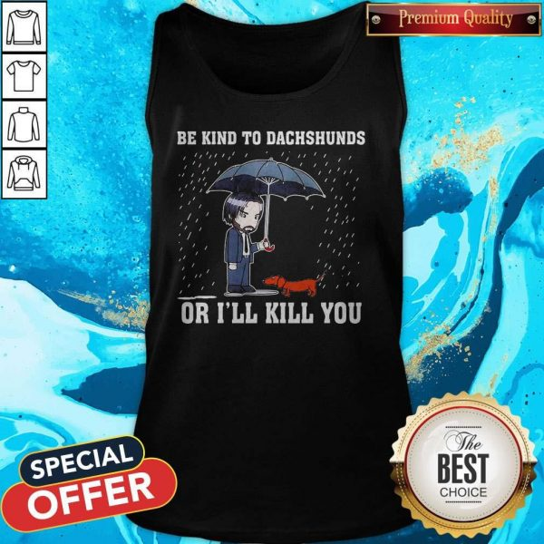 Nice Be Kind To Dachshunds Or I'll Kill You Tank Top
