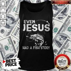 Nice Even Jesus Had A Fish Story Tank Top