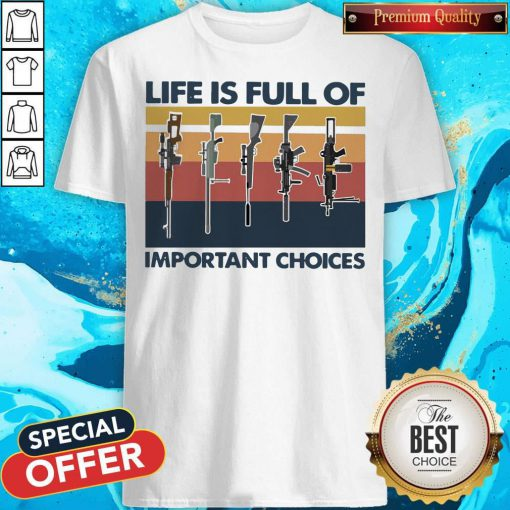 Nice Guns Life Is Full Of Important Choices Vintage Shirt