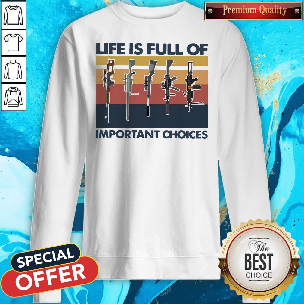 Nice Guns Life Is Full Of Important Choices Vintage Sweatshirt