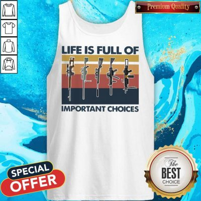 Nice Guns Life Is Full Of Important Choices Vintage Tank Top