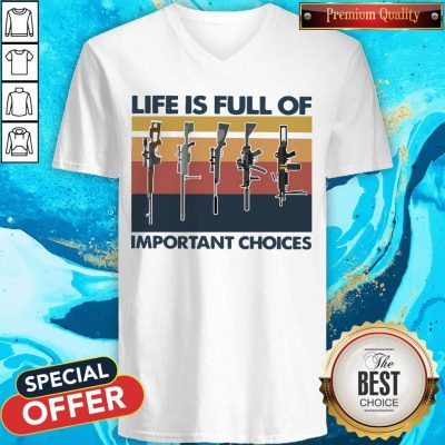Nice Guns Life Is Full Of Important Choices Vintage V-neck