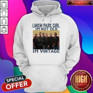 Nice Linkin Park Girl I'm Not Old I'm Vintage Hoodie