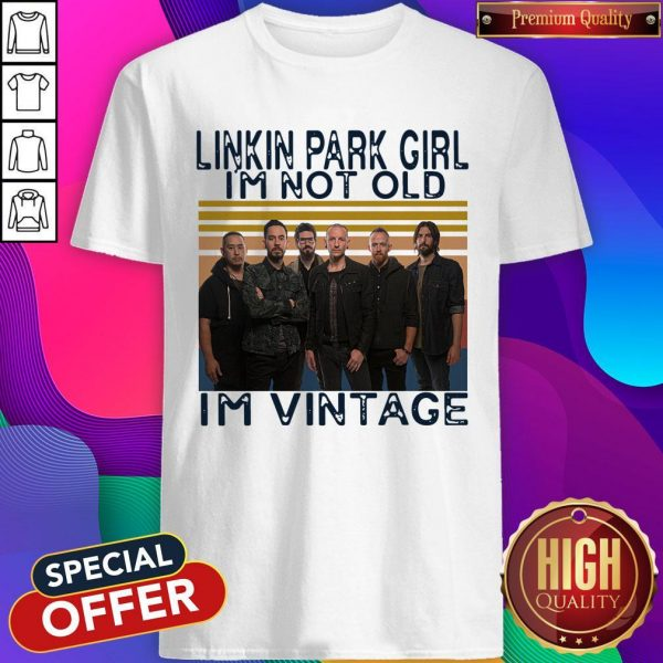 Nice Linkin Park Girl I'm Not Old I'm Vintage Shirt
