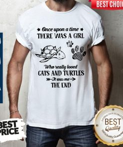 Nice Once Upon A Time There Was A Girl Who Really Loved Cats And Turtles It Was Me The End Shirt