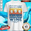 Nice Once Upon A Time There Was A Girl Who Really Loved Wine It Was Me The End Vintage Shirt