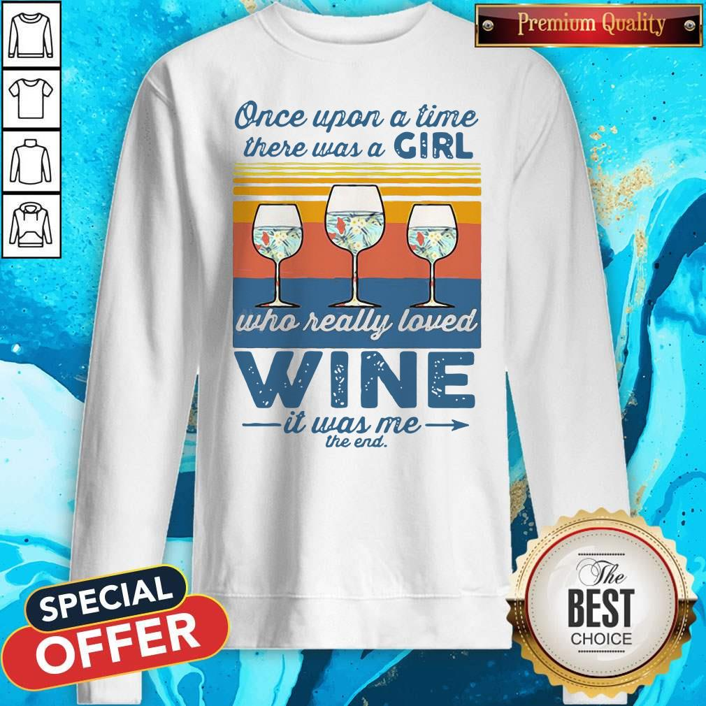 Nice Once Upon A Time There Was A Girl Who Really Loved Wine It Was Me The End Vintage Sweatshirt