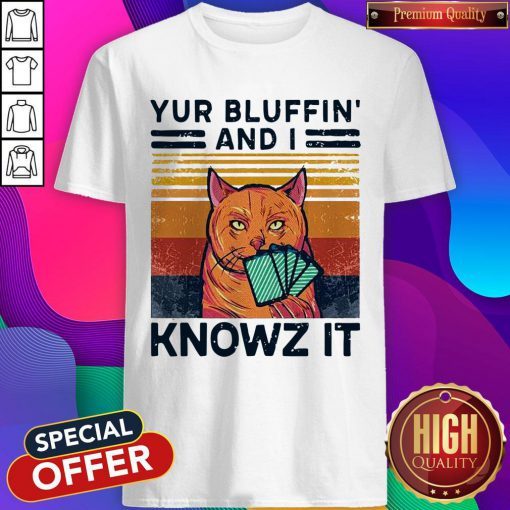 Nice Poker Cat Yur Bluffin' And I Knowz It Vintage Shirt
