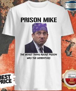 Nice Prison Mike The Worst Thing About Prison Was The Dementors Shirt