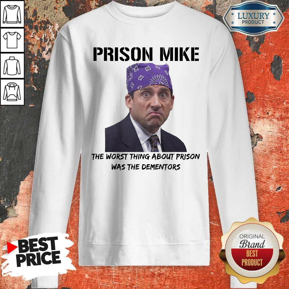 Nice Prison Mike The Worst Thing About Prison Was The Dementors Sweatshirt