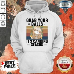 Nice Sloth Grab Your Balls It's Canning Season Vintage Hoodie