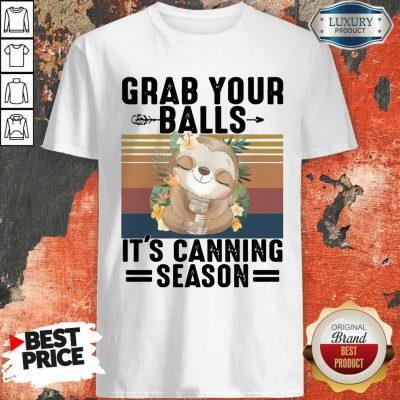 Nice Sloth Grab Your Balls It's Canning Season Vintage Shirt