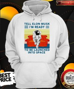 Nice Tell Elon Musk I'm Ready To Be Launched Into Space Astronaut Vintage Hoodie