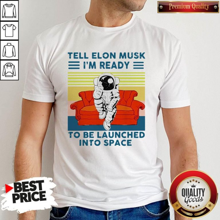 Nice Tell Elon Musk I'm Ready To Be Launched Into Space Astronaut Vintage Shirt