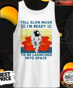 Nice Tell Elon Musk I'm Ready To Be Launched Into Space Astronaut Vintage Tank Top