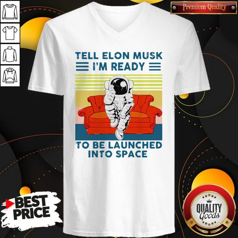 Nice Tell Elon Musk I'm Ready To Be Launched Into Space Astronaut Vintage V-neck