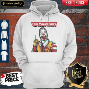 Nice Tom Macdonalds Over 1 Million Offended Hoodie