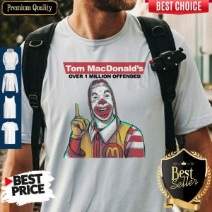 Nice Tom Macdonalds Over 1 Million Offended Shirt