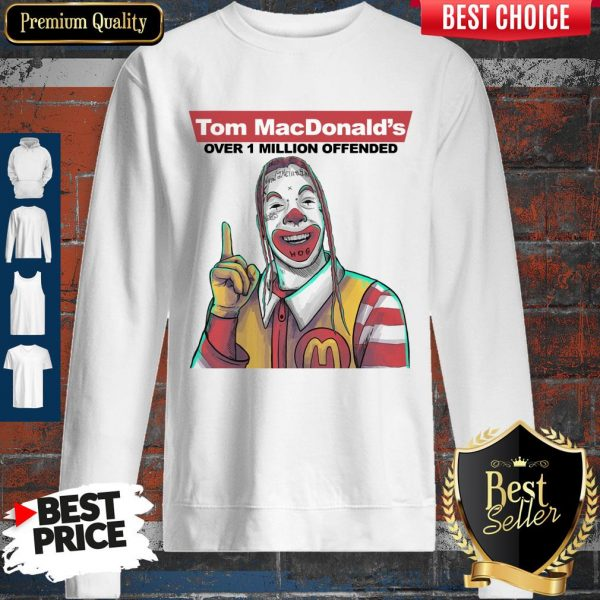 Nice Tom Macdonalds Over 1 Million Offended Sweatshirt