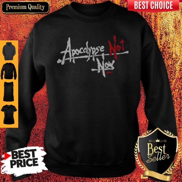 Official Apocalypse Not Now Please Sweatshirt
