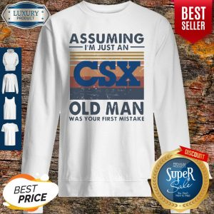 Official CSX Corporation Assuming I'm Just An Old Man Was Your First Mistake Vintage Sweatshirt
