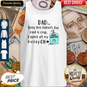 Official Dad Sorry This Father's Day Card Is Crap I Spent All My Money On Hand Sanitizer Tank Top