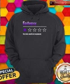 Official Epilepsy Very Bad Would Not Recommend Hoodie