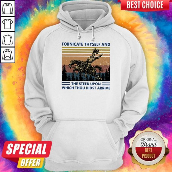 Official Fornicate Thyself And The Steed Upon Which Thou Didst Arrive Vintage Hoodie