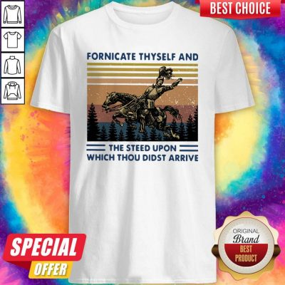 Official Fornicate Thyself And The Steed Upon Which Thou Didst Arrive Vintage Shirt