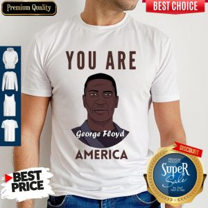Official George Floyd You Are America Shirt