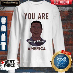 Official George Floyd You Are America Sweatshirt