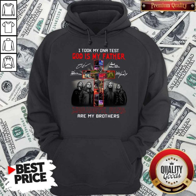 Official I Took My DNA Test God Is My Father Megadeth Fans Are My Brothers Signatures Hoodie