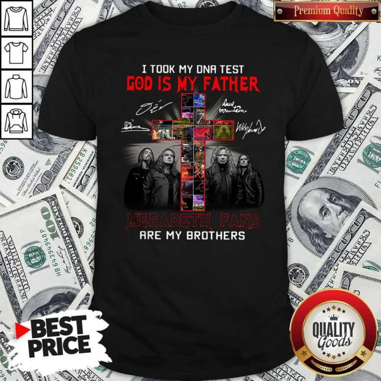 Official I Took My DNA Test God Is My Father Megadeth Fans Are My Brothers Signatures Shirt