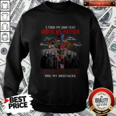 Official I Took My DNA Test God Is My Father Megadeth Fans Are My Brothers Signatures Sweatshirt