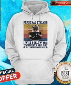 Official Personal Stalker I Will Follow You Wherever You Go Bathroom Included Vintage Hoodie