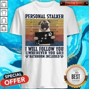 Official Personal Stalker I Will Follow You Wherever You Go Bathroom Included Vintage Shirt